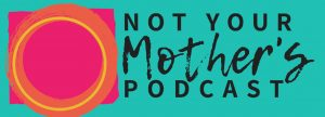 Featured on Not Your Mother's Podcast